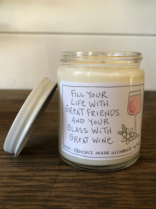 Fill your life with great friends and your glass with great wine Pure Soy Candle