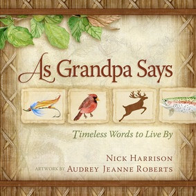 """As Grandpa Says"" by Nick Harrison"