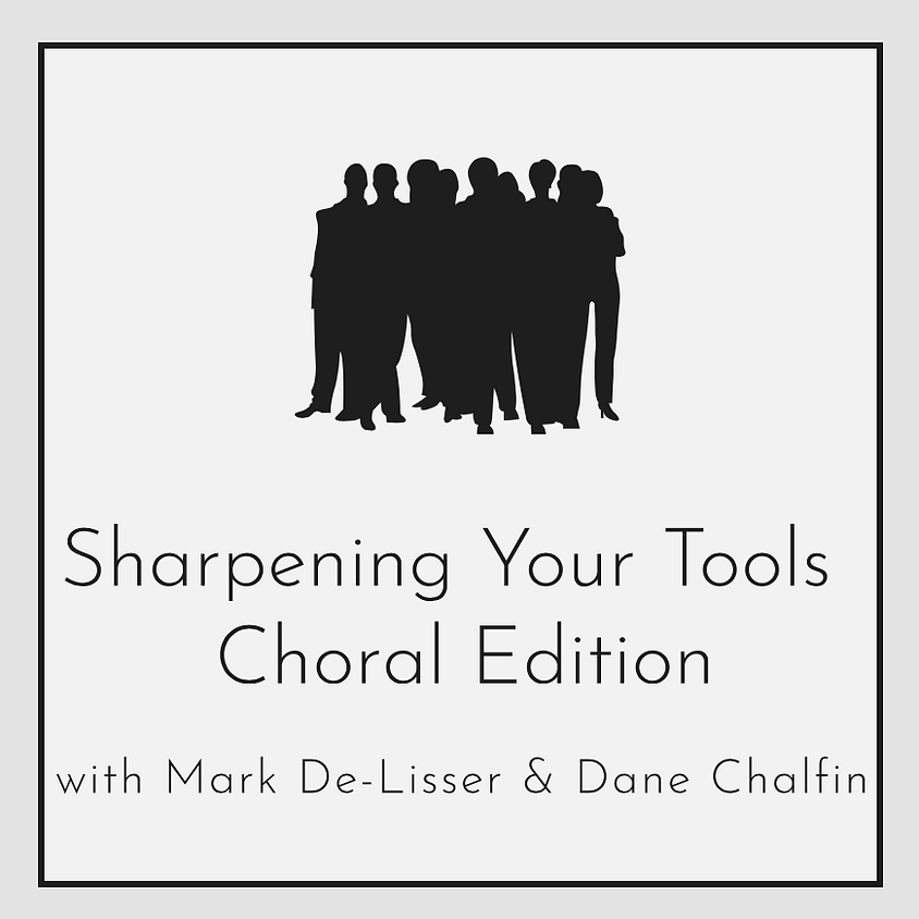 Sharpening Your Tools - Choral Edition COMING SOON!