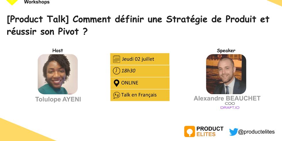 [Product Talk] Comment définir une Stratégie de Produit et réussir son Pivot ?