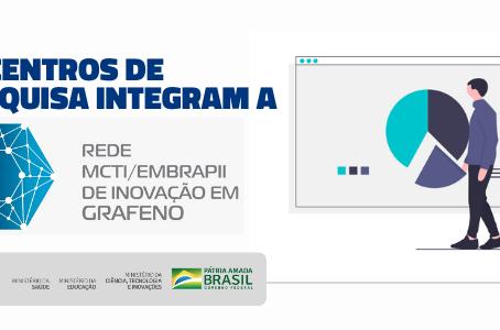 15 CENTROS DE PESQUISA INTEGRAM A REDE MCTI/EMBRAPII DE INOVAÇÃO EM GRAFENO
