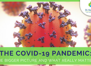 The COVID-19 Pandemic - ( Part 4 of 5 ): The bigger picture and what really matters.