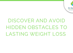 Discover and Avoid Hidden Obstacles to Lasting Weight loss