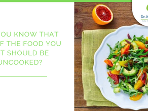 Did you know that 50% of the food you eat should be uncooked?