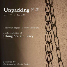 """""""Unpacking"""" a solo exhibition of Ching Sze-Yin, Cicy 9.1 - 7.2.2021"""