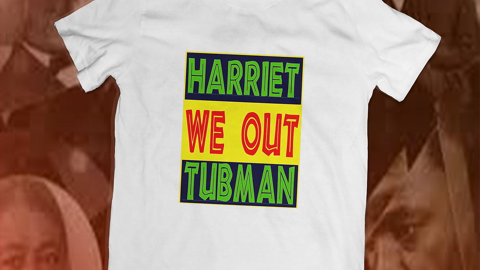 """""""We Out...Harriet Tubman"""" tee"""