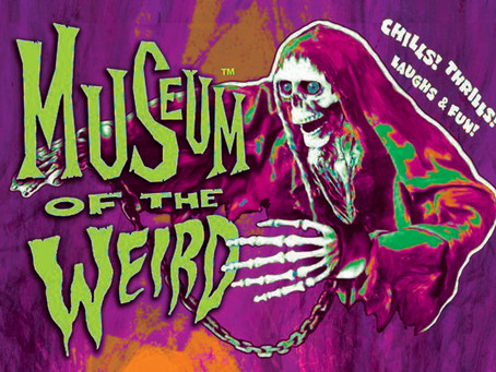 The Museum of the Weird is officially haunted…