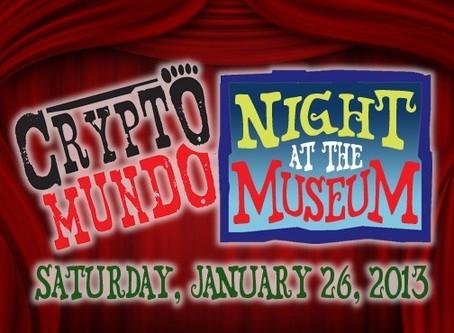 SATURDAY, 1/26/13: CRYPTOMUNDO NIGHT AT THE MUSEUM!