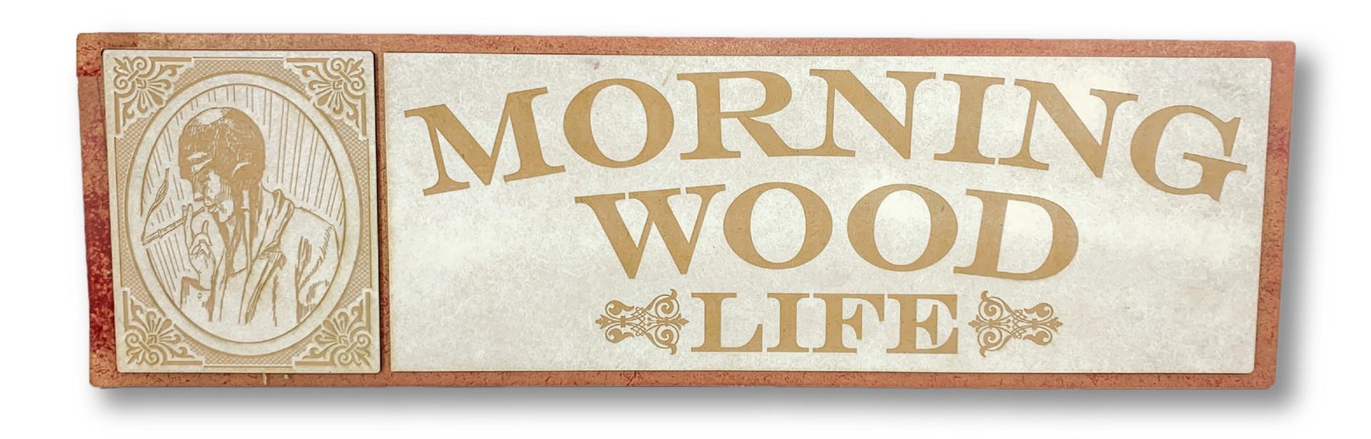 CUSTON WOOD SIGN   MORNING WOOD LIFE