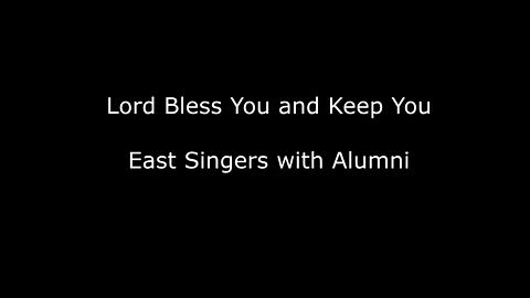 Lord Bless You and Keep You - East Singers and Alumni