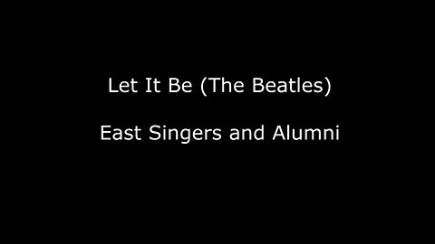 Let It Be (The Beatles) - East Singers and Alumni