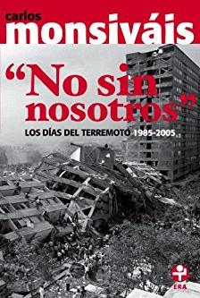 """""""No sin nosotros. Los días del terremoto 1985-2005"""", por Carlos Monsiváis"""