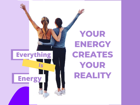 Your Energy Creates Your Reality