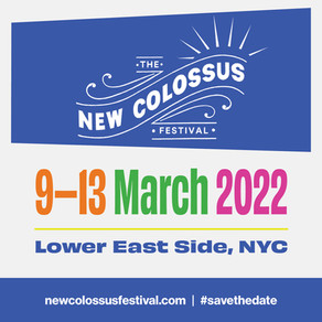 THE NEW COLOSSUS FESTIVAL IS BACK! ANNOUNCES RETURN TO NYC'S LOWER EAST SIDE, 9-13 MARCH 2022