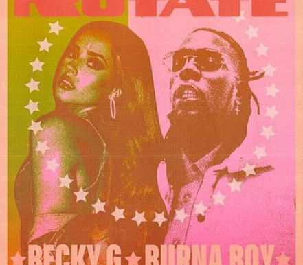 BECKY G AND BURNA BOY RELEASE NEW TRACK 'ROTATE'
