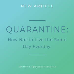 Quarantine : How to NOT live the same day everyday