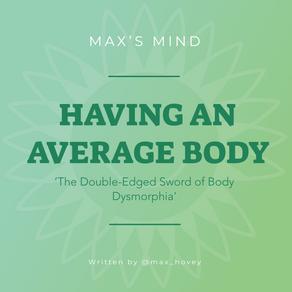Having An Average Body: The Double-Edged Sword of Body Dysmorphia