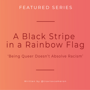 A Black Stripe in a Rainbow Flag: Being Queer Doesn't Absolve Racism.
