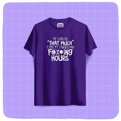 """""""It Takes Me F#%*ing Hours"""" PurpleUnisex T-Shirt"""