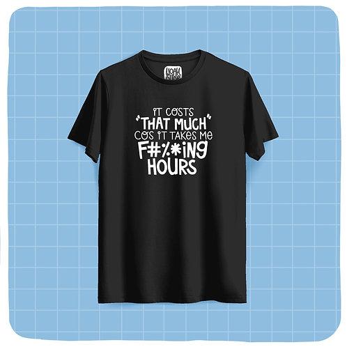 """It Takes Me F#%*ing Hours"" Black Unisex T-Shirt"