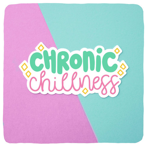 'Chronic Chillness' Waterproof Vinyl Sticker