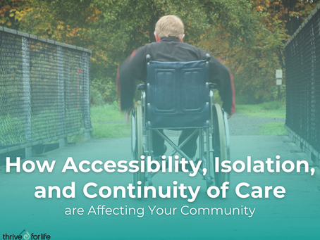 How Accessibility, Isolation, and Continuity of Care are Affecting Your Community