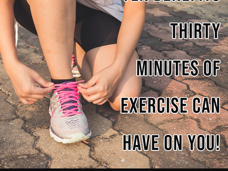 TEN BENEFITS OF EXERCISING FOR THIRTY MINUTES A DAY