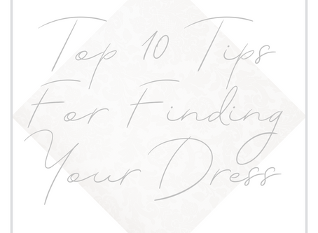 Our Top 10 Tips For Finding Your Wedding Dress