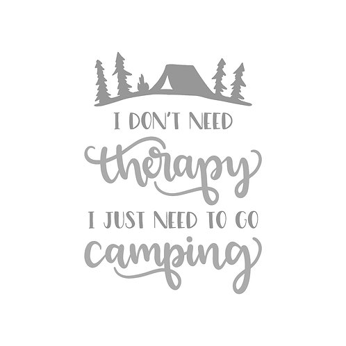 I dont need Therapy - I just need to go Camping