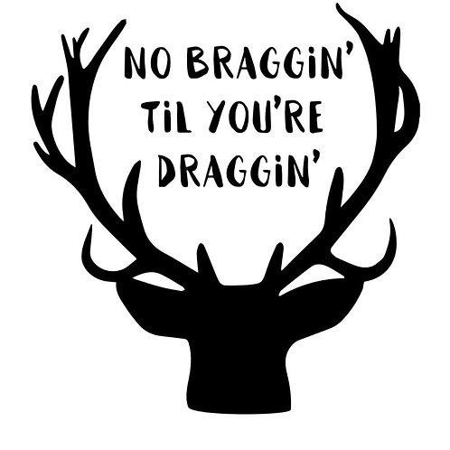 No Braggin' til you're Draggin'