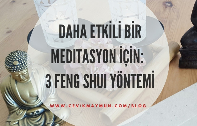 Daha etkili bir meditasyon için:  3 Feng Shui yöntemi
