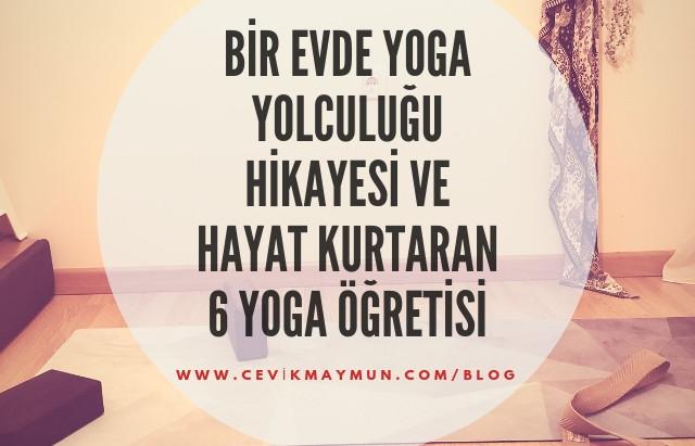 """BİR """"evde yoga yolculuğu"""" HİKAYESİ VE HAYAT KURTARAN 6 YOGA ÖĞRETİSİ"""