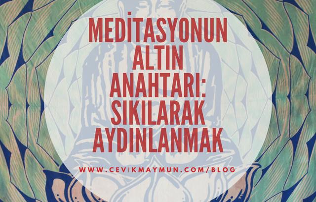 Meditasyonun Altın Anahtarı: SIKILARAK AYDINLANMAK