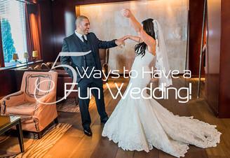 5 Ways to Have a Fun Wedding!