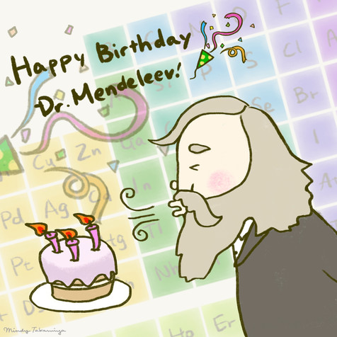 Happy BD Dr Mendeleev! / メンデレーエフさんお誕生日おめでとう