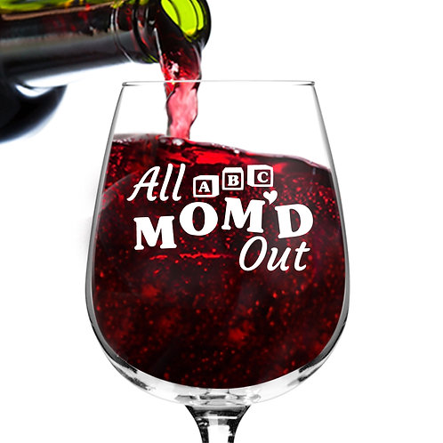 All Mom'd Out Funny Wine Glass - 12.75 oz.- Made in USA