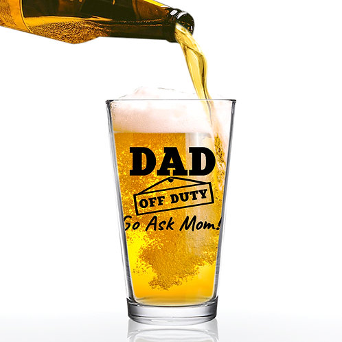 Dad Off Duty Funny Beer Glass - 16 oz - Made in USA - Beer Glass