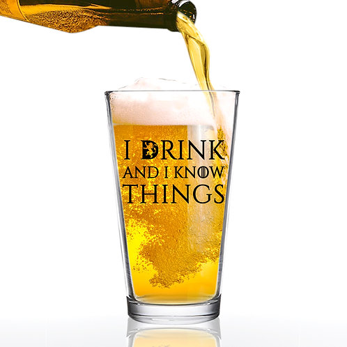 I Drink and I Know Things Beer Glass - 16 oz. - Made inUSA