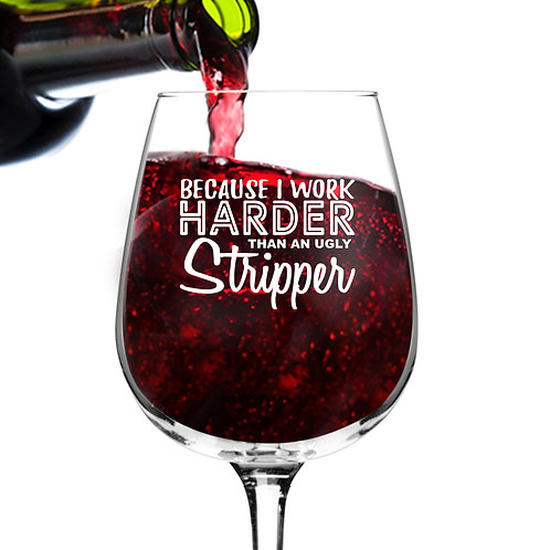 Work Harder Than A Stripper Wine Glass (12.75 oz)- Novelty Wine Gifts for Women