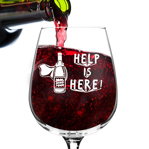 Help is Here Funny Wine Glass - 12.75 oz.- Made in USA