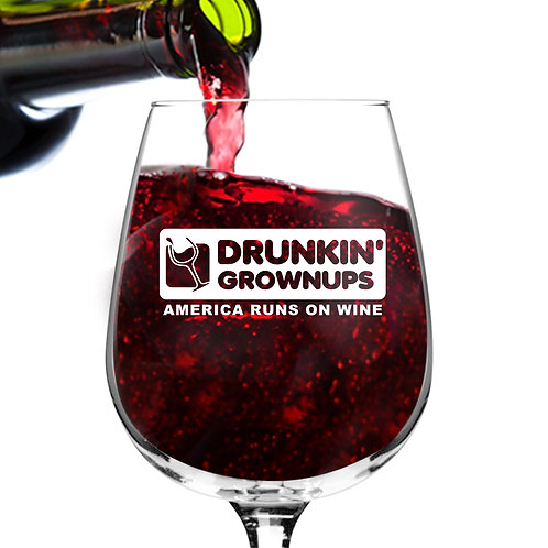 Drunkin' Grownups Funny Wine Glass - 12.75 oz.- Made in USA