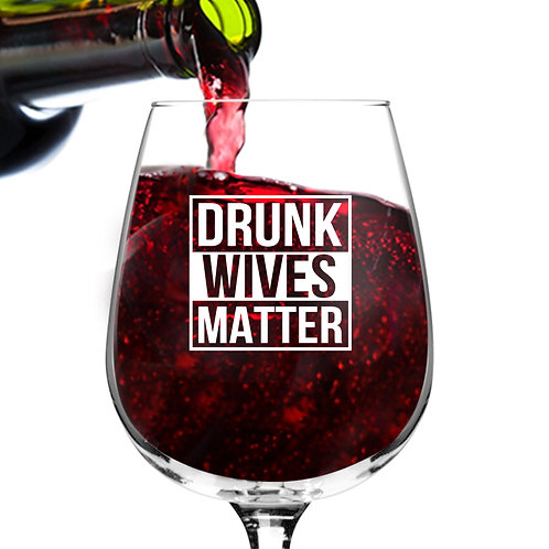 Drunk Wives Matter Funny Wine Glass - 12.75 oz.- Made in USA