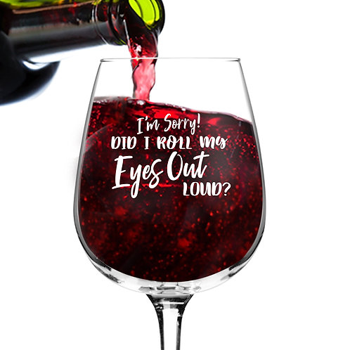 Roll My Eyes Out Loud Wine Glasses (12.75 oz)- Novelty Wine Gifts for Women