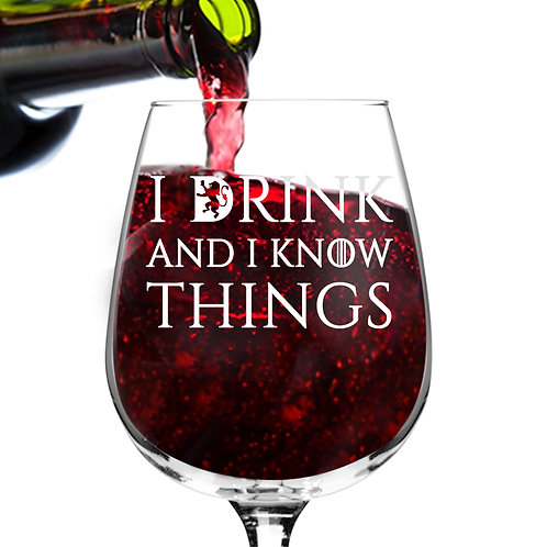 I Drink and I Know Things Wine Glass - 12.75 oz -Made in USA