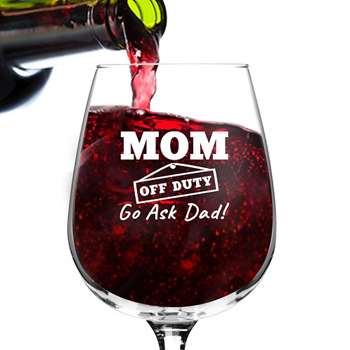 Mom Off Duty Funny Wine Glass - 12.75 oz.- Made in USA