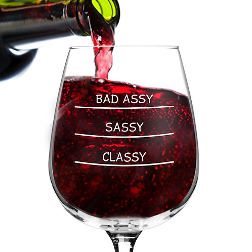 Classy, Sassy, Bad-Assy Funny Wine Glass - 12.75 oz. -Made in USA
