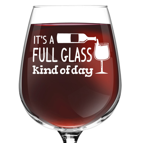 Full Glass Kind Of Day Funny Wine Glass 1275 Oz Made In Usa