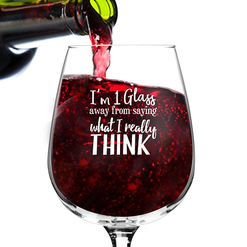 1 Glass Away Funny Wine Glass - 12.75 oz.- Made in USA