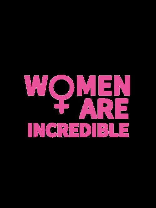 Women are Incredible - Tee