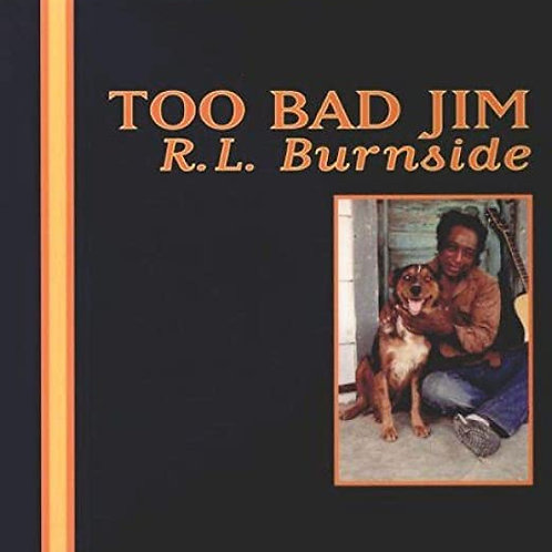 "RL Burnside ""Too Bad Jim"" LP"
